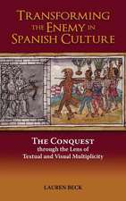 Transforming the Enemy in Spanish Culture:  The Conquest Through the Lens of Textual and Visual Multiplicity
