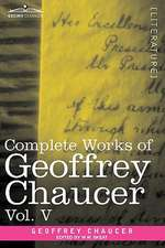 Complete Works of Geoffrey Chaucer, Vol. V