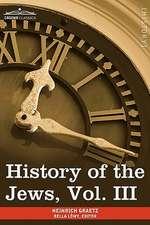 History of the Jews, Vol. III (in Six Volumes)