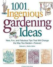 1,001 Ingenious Gardening Ideas:  New, Fun and Fabulous That Will Change the Way You Garden - Forever!