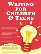 Writing for Children and Teens:  A Crash Course (How to Write, Revise, and Publish a Kid's or Teen Book with Children's Book Publishers)