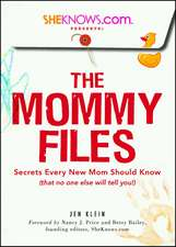 SheKnows.com Presents - The Mommy Files: Secrets Every New Mom Should Know (that no one else will tell you!)