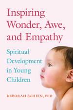 Inspiring Wonder, Awe, and Empathy: Spiritual Development in Young Children