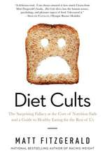Diet Cults – The Surprising Fallacy at the Core of Nutrition Fads and a Guide to Healthy Eating for the Rest of Us