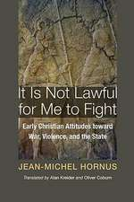 It Is Not Lawful for Me to Fight:  Early Christian Attitudes Toward War, Violence, and the State