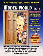 The Hidden World Number 10:  The True Story of the Shaver and Inner Earth Mysteries