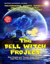 The Bell Witch Project:  Poltergeist - Ghosts - Exorcisms and the Supernatural in Early American History
