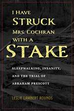 I Have Struck Mrs. Cochran with a Stake: Sleepwalking, Insanity, and the Trial of Abraham Prescott
