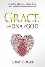 Grace:  What the Bible Says about Grace and Its Life-Transforming Power