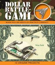 Dollar Battle-Gami [With 100 Sheets of Practice Currency]
