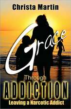 Grace Through Addiction:  Leaving a Narcotic Addict