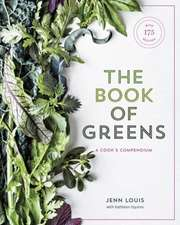 The Book of Greens: A Cook's Compendium of 40 Varieties, from Arugula to Watercress, with More Than 175 Recipes [a Cookbook]