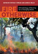 Fire Otherwise: Ethnobiology of Burning for a Changing World
