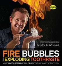 Fire Bubbles & Exploding Toothpaste: More Unforgettable Experiments That Make Science Fun