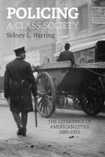 Policing A Class Society: The Experience of American Cities, 1865-1915