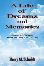 A Life of Dreams and Memories - Short Stories of Reflection about Folks Trying to Just Get Along