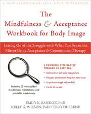 Living with Your Body and Other Things You Hate: How to Let Go of Your Struggle with Body Image Using Acceptance & Commitment Therapy