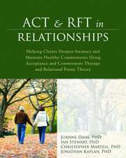ACT & RFT in Relationships:  Helping Clients Deepen Intimacy and Maintain Healthy Commitments Using Acceptance and Commitment Therapy and Relationa