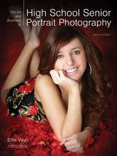 The Art And Business Of High School Senior Portrait Photography: Second Edition