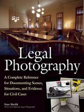 Legal Photography: A Complete Reference for Documenting Scenes, Situations, and Evidence for Civil Cases