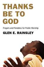 Thanks Be to God:  Prayers and Parables for Public Worship