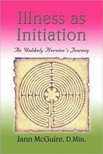 Illness as Initiation:  An Unlikely Heroine's Journey