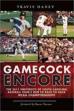 Gamecock Encore:  The 2011 University of South Carolina Baseball Team's Run to Back-To-Back NCAA Championships