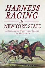 Harness Racing in New York State:  A History of Trotters, Tracks and Horsemen