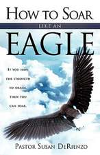 How To Soar Like An Eagle