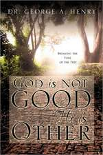 God Is Not Good - He Is Other