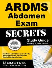 ARDMS Abdomen Exam Secrets Study Guide:  Unofficial ARDMS Test Review for the American Registry for Diagnostic Medical Sonography Exam