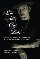 Smile Now, Cry Later: Guns, Gangs, and Ink - The Story of a Tattoo Art Legend