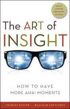 The Art of Insight; How to Have More Aha! Moments: How to Have More Aha! Moments