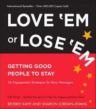 Love 'Em or Lose 'Em: Getting Good People to Stay: Getting Good People to Stay