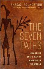 The Seven Paths; Changing One's Way of Walking in the World: Changing One's Way of Walking in the World