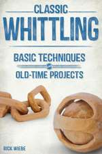 Classic Whittling: Basic Techniques & Old-Time Projects