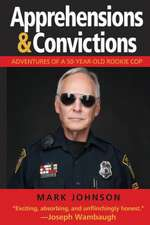 Apprehensions & Convictions: Adventures of a 50-Year-Old Rookie Cop