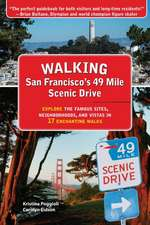 Walking San Franciscos 49 Mile Scenic Drive: Explore the Famous Sites, Neighborhoods & Vistas in 17 Enchanting Walks