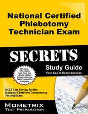 National Certified Phlebotomy Technician Exam Secrets, Study Guide:  NCCT Test Review for the National Center for Competency Testing Exam
