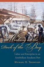 Working on the Dock of the Bay:  Labor and Enterprise in an Antebellum Southern Port