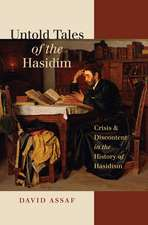 Untold Tales of the Hasidim: Crisis and Discontent in the History of Hasidism