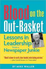 Blood on the Out-Basket:  Lessons in Leadership from a Newspaper Junkie