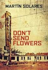 Don't Send Flowers