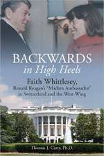 Backwards, in High Heels:  Faith Whittlesey, Reagan's Madam Ambassador in Switzerland and the West Wing