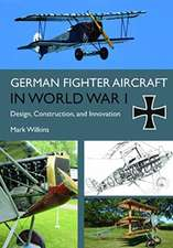 German Fighter Aircraft in World War I: Design, Construction and Innovation
