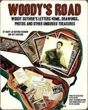 Woody's Road:  Woody Guthrie's Letters Home, Drawings, Photos, and Other Unburied Treasures