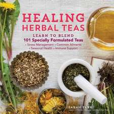 Healing Herbal Teas:  Learn to Blend 101 Specially Formulated Teas for Stress Management, Common Ailments, Seasonal Health, and Immune Suppo
