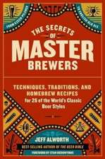 The Secrets of Master Brewers: Techniques, Traditions, and Homebrew Recipes for 26 of the World's Classic Beer Styles, from Czech Pilsner to English