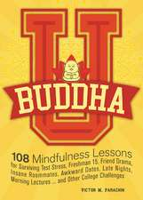 Buddha U: 108 Mindfulness Lessons for Surviving Test Stress, Freshman 15, Friend Drama, Insane Roommates, Awkward Dates, Late Nights, Morning Lectures...and Other College Challenges