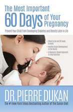 The Most Important 60 Days of Your Pregnancy